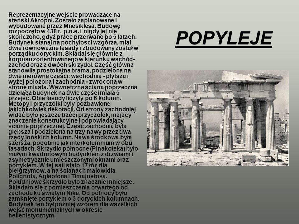 POPYLEJE Reprezentacyjne wejście prowadzące na ateński Akropol. Zostało zaplanowane i wybudowane przez Mnesiklesa. Budowę rozpoczęto w 438 r. p.n.e. i