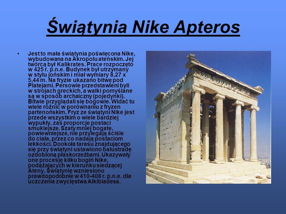 Świątynia Nike Apteros Jest to mała świątynia poświęcona Nike, wybudowana na Akropolu ateńskim. Jej twórcą był Kalikrates. Prace rozpoczęto w 425 r. p