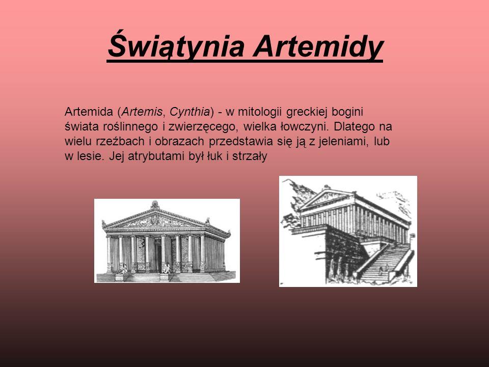 Świątynia Artemidy Artemida (Artemis, Cynthia) - w mitologii greckiej bogini świata roślinnego i zwierzęcego, wielka łowczyni. Dlatego na wielu rzeźba