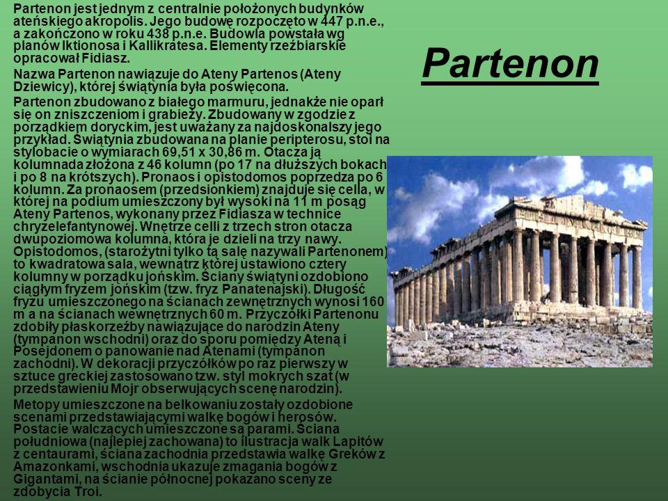 Partenon Partenon jest jednym z centralnie położonych budynków ateńskiego akropolis. Jego budowę rozpoczęto w 447 p.n.e., a zakończono w roku 438 p.n.