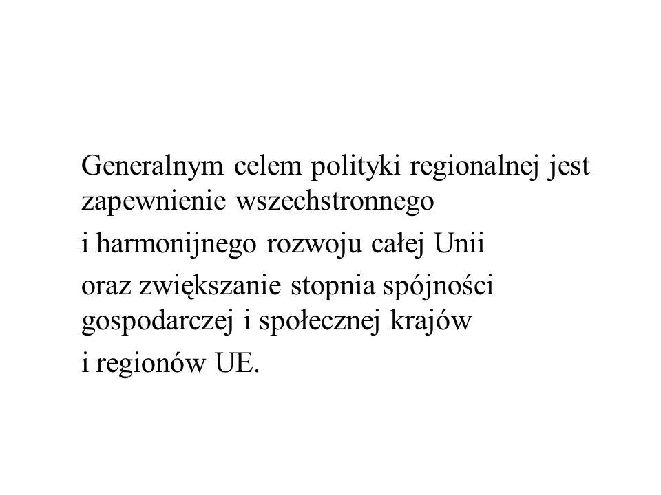 Generalnym celem polityki regionalnej jest zapewnienie wszechstronnego i harmonijnego rozwoju całej Unii oraz zwiększanie stopnia spójności gospodarcz