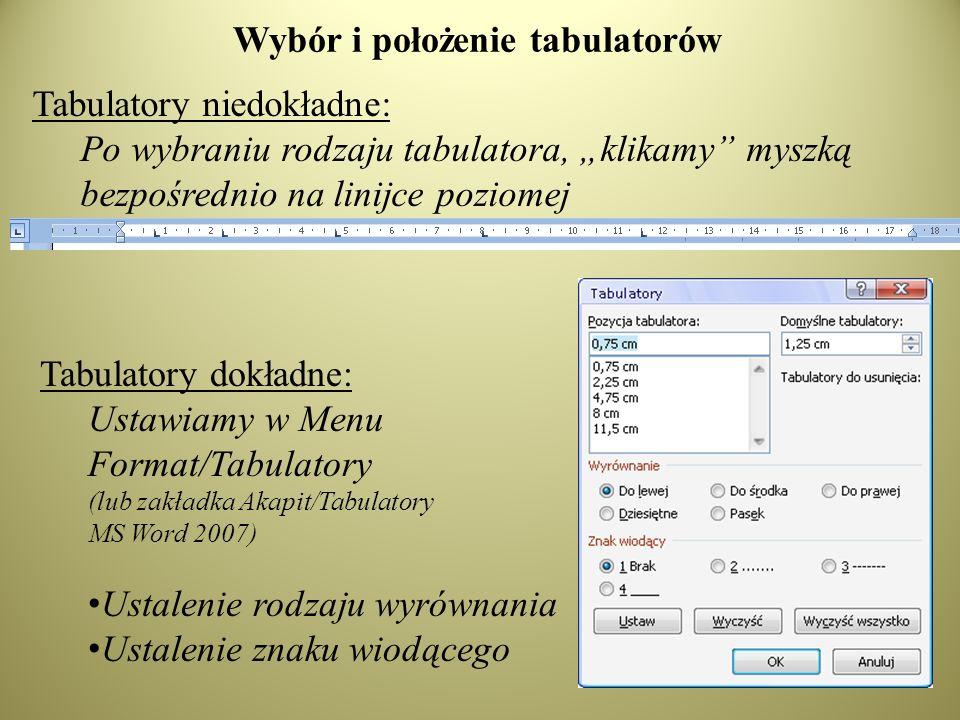 Wybór i położenie tabulatorów Tabulatory niedokładne: Po wybraniu rodzaju tabulatora, klikamy myszką bezpośrednio na linijce poziomej Tabulatory dokładne: Ustawiamy w Menu Format/Tabulatory (lub zakładka Akapit/Tabulatory MS Word 2007) Ustalenie rodzaju wyrównania Ustalenie znaku wiodącego