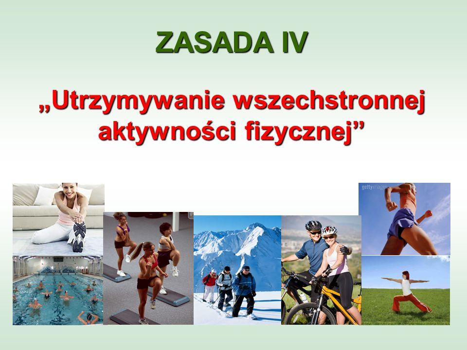 ZASADA IV Utrzymywanie wszechstronnej aktywności fizycznej
