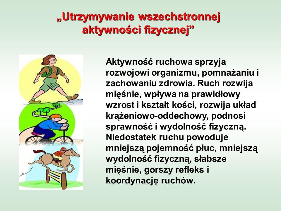 Aktywność ruchowa sprzyja rozwojowi organizmu, pomnażaniu i zachowaniu zdrowia.