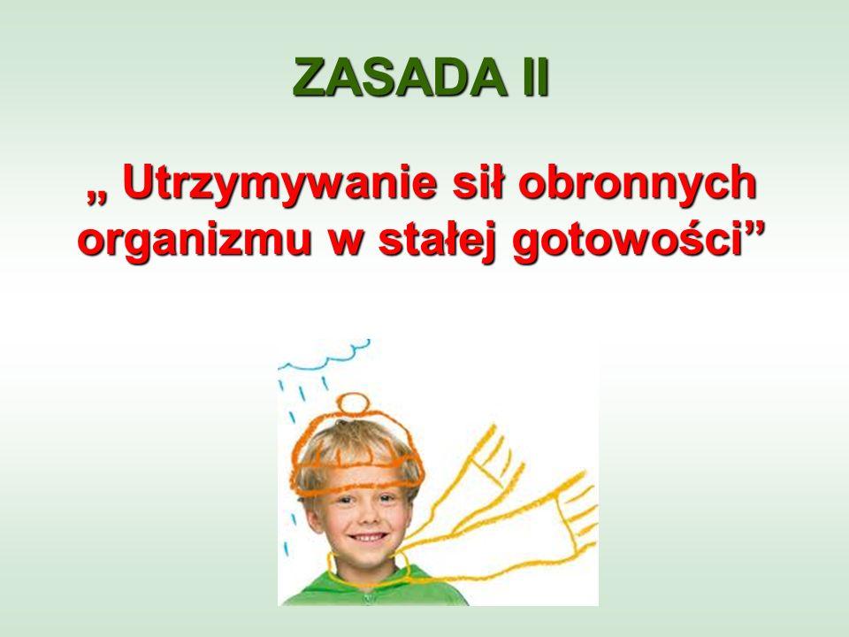 ZASADA II Utrzymywanie sił obronnych organizmu w stałej gotowości Utrzymywanie sił obronnych organizmu w stałej gotowości