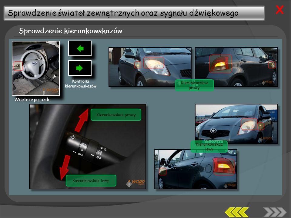 Sprawdzenie świateł zewnętrznych oraz sygnału dźwiękowego Sprawdzenie kierunkowskazów X Wnętrze pojazdu Kierunkowskaz prawy Kierunkowskaz lewy Kierunkowskaz prawy Kierunkowskaz lewy Kontrolki kierunkowskazów