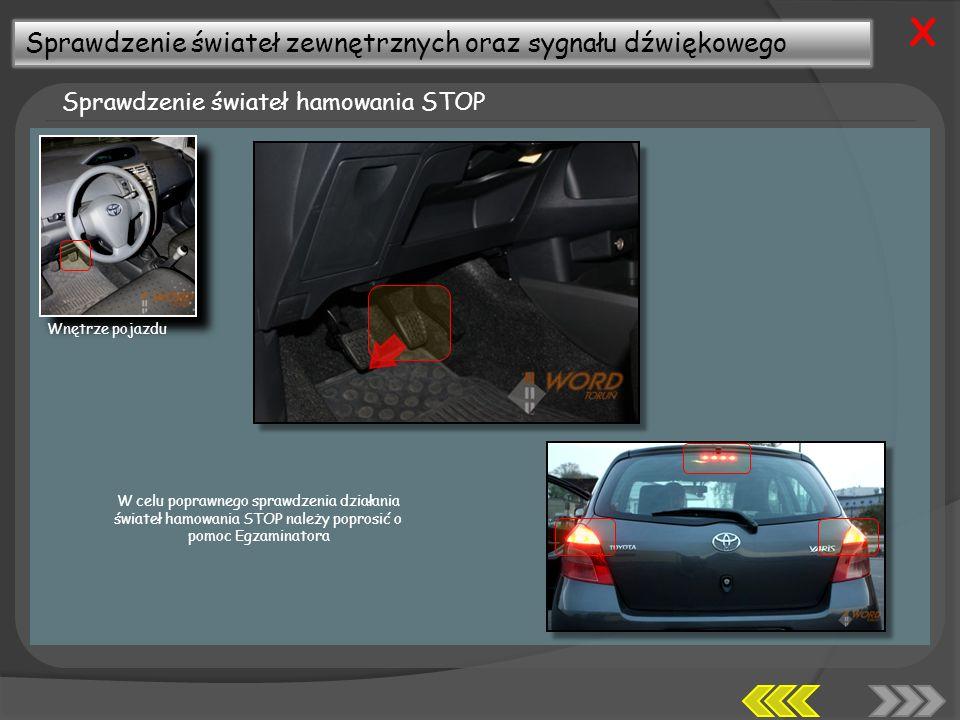 Sprawdzenie świateł zewnętrznych oraz sygnału dźwiękowego Sprawdzenie świateł hamowania STOP X W celu poprawnego sprawdzenia działania świateł hamowania STOP należy poprosić o pomoc Egzaminatora Wnętrze pojazdu