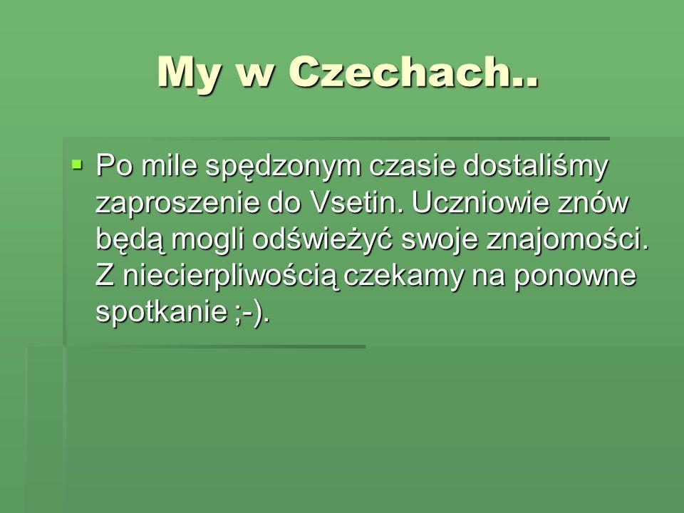 My w Czechach.. Po mile spędzonym czasie dostaliśmy zaproszenie do Vsetin.