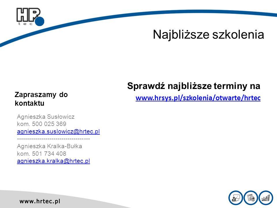 Zapraszamy do kontaktu Sprawdź najbliższe terminy na www.hrsys.pl/szkolenia/otwarte/hrtec Agnieszka Susłowicz kom. 500 025 369 agnieszka.suslowicz@hrt