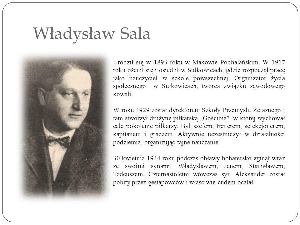 Władysław Sala Urodził się w 1893 roku w Makowie Podhalańskim.