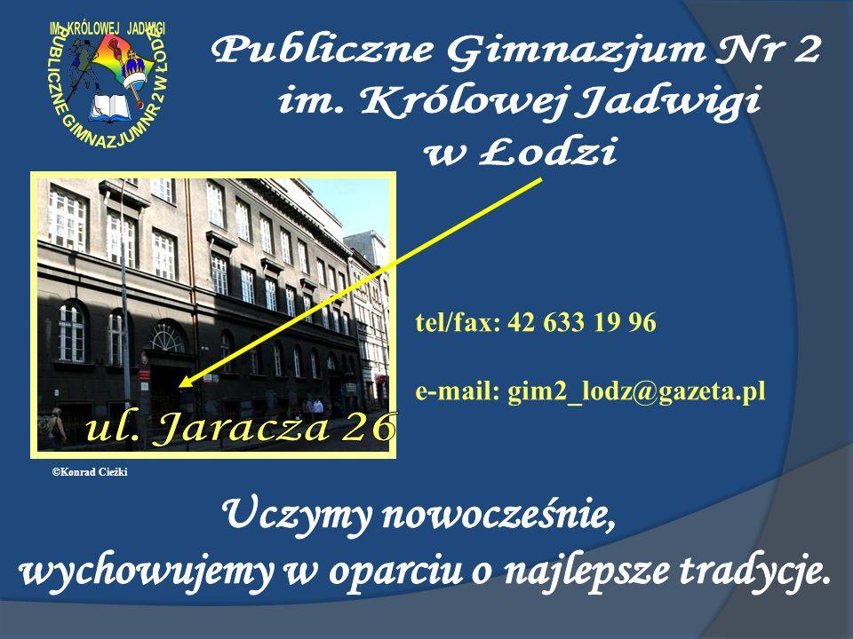 tel/fax: 42 633 19 96 e-mail: gim2_lodz@gazeta.pl ©Konrad Cieżki