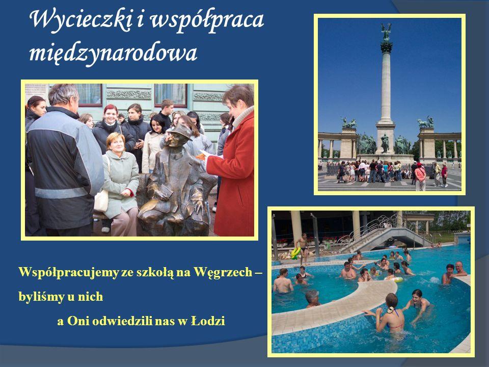 Wycieczki i współpraca międzynarodowa Współpracujemy ze szkołą na Węgrzech – byliśmy u nich a Oni odwiedzili nas w Łodzi