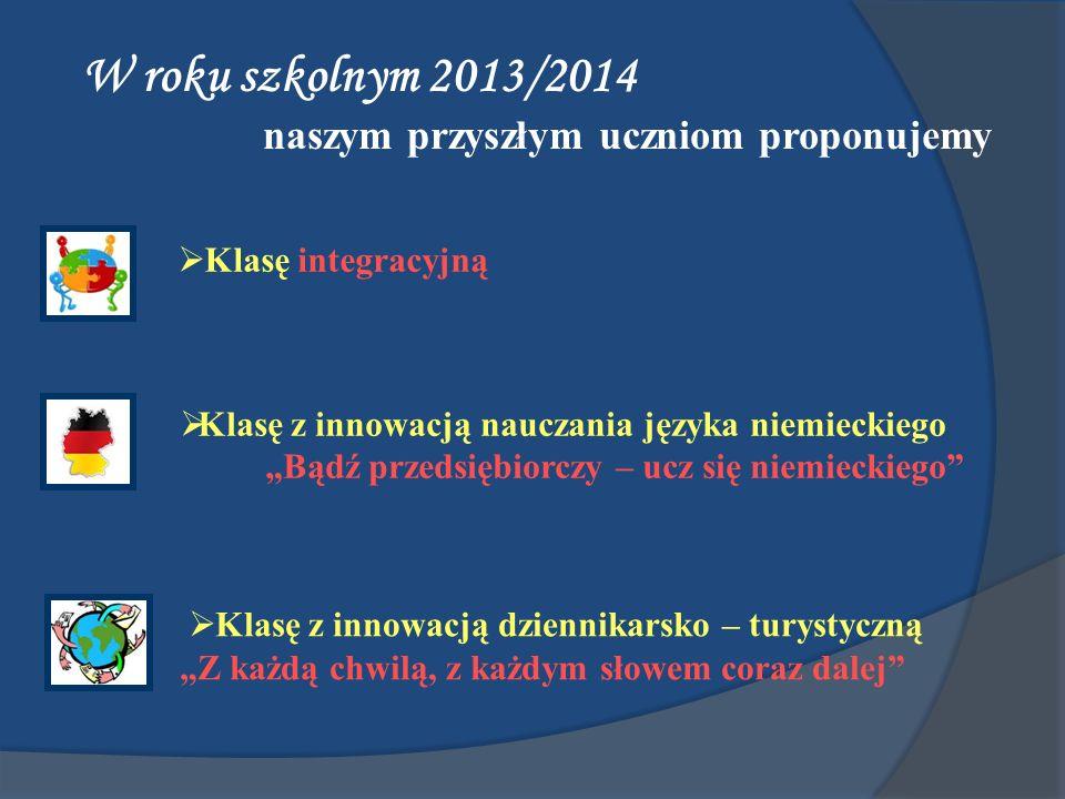 Klasę integracyjną W roku szkolnym 2013/2014 naszym przyszłym uczniom proponujemy Klasę z innowacją dziennikarsko – turystyczną Z każdą chwilą, z każd