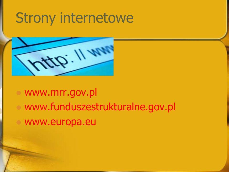Strony internetowe www.mrr.gov.pl www.funduszestrukturalne.gov.pl www.europa.eu