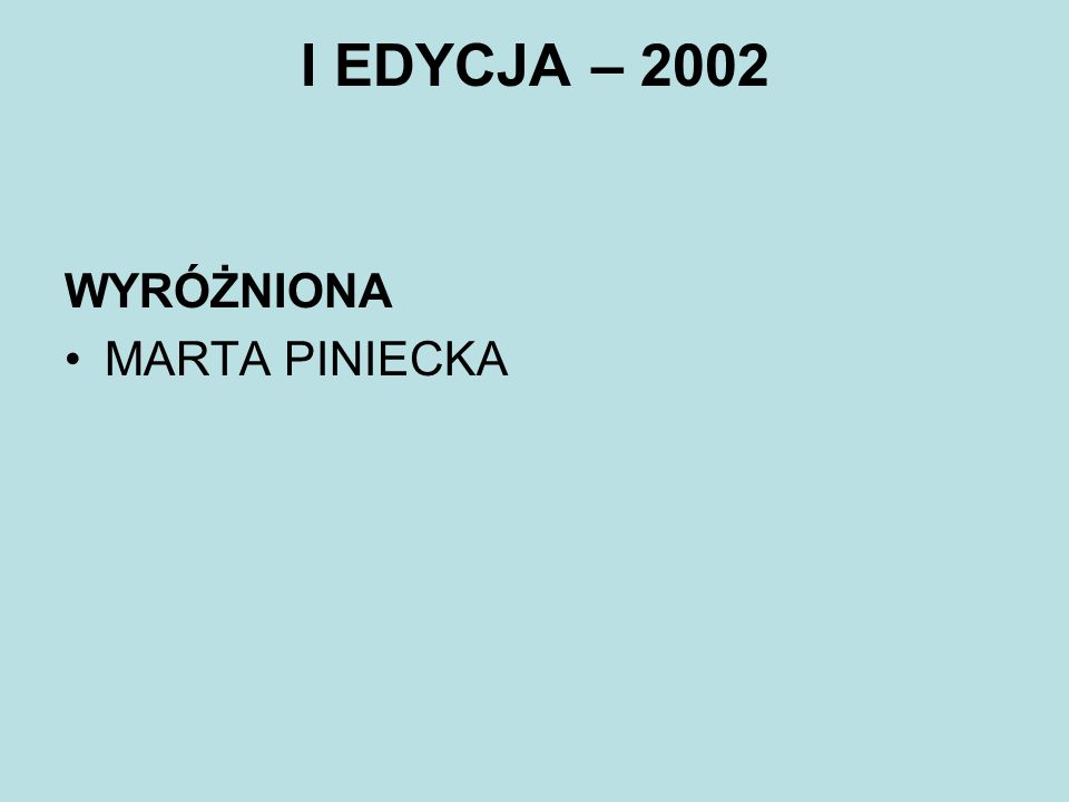 VIII EDYCJA - 2009 LAUREATKA EWA SOBIENIECKA WYRÓŻNIENI JOWITA SMOLAREK MAŁGORZATA URBANOWICZ BARTOSZ PISAREK JAROSŁAW WOLSZON