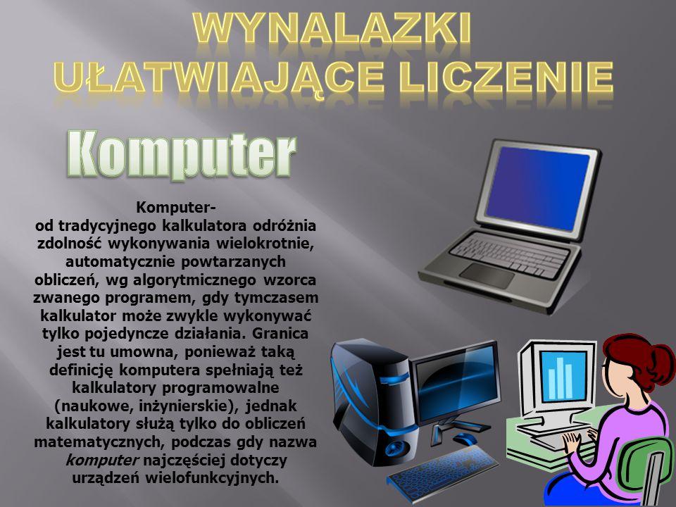 Komputer- od tradycyjnego kalkulatora odróżnia zdolność wykonywania wielokrotnie, automatycznie powtarzanych obliczeń, wg algorytmicznego wzorca zwane