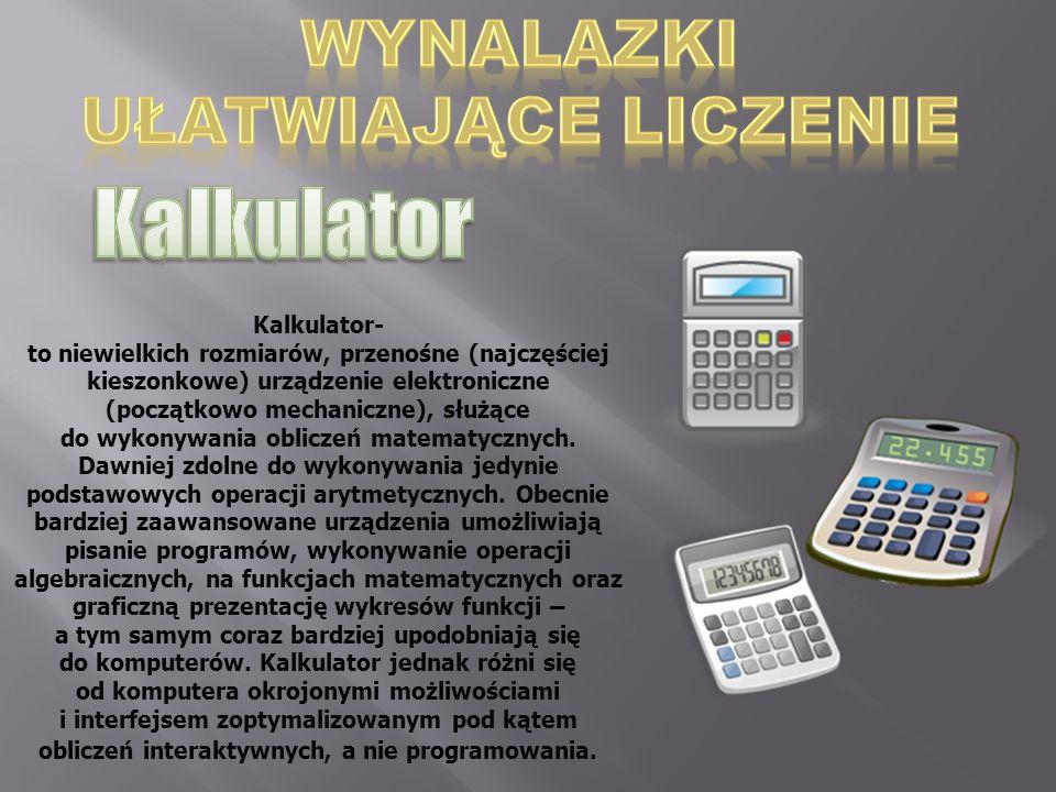 Kalkulator- to niewielkich rozmiarów, przenośne (najczęściej kieszonkowe) urządzenie elektroniczne (początkowo mechaniczne), służące do wykonywania ob