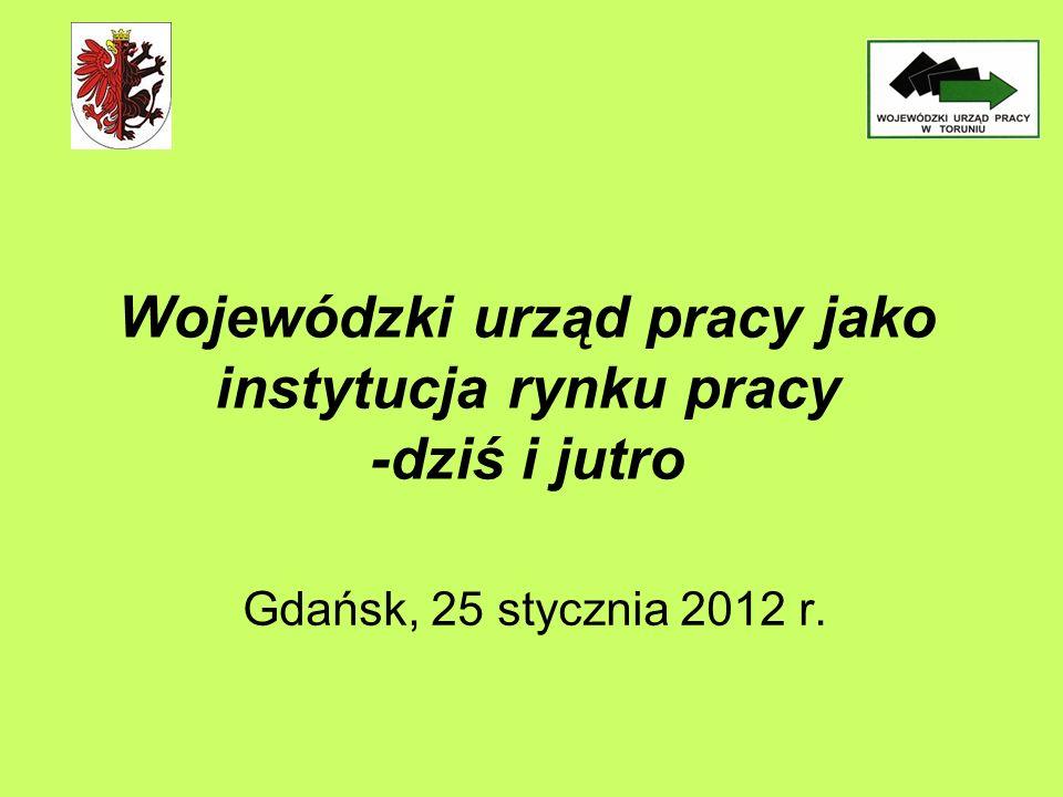 Wojewódzki urząd pracy jako instytucja rynku pracy -dziś i jutro Gdańsk, 25 stycznia 2012 r.