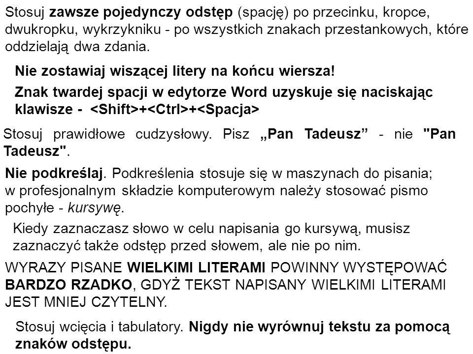 Nie zostawiaj wiszącej litery na końcu wiersza! Znak twardej spacji w edytorze Word uzyskuje się naciskając klawisze - + + Stosuj zawsze pojedynczy od