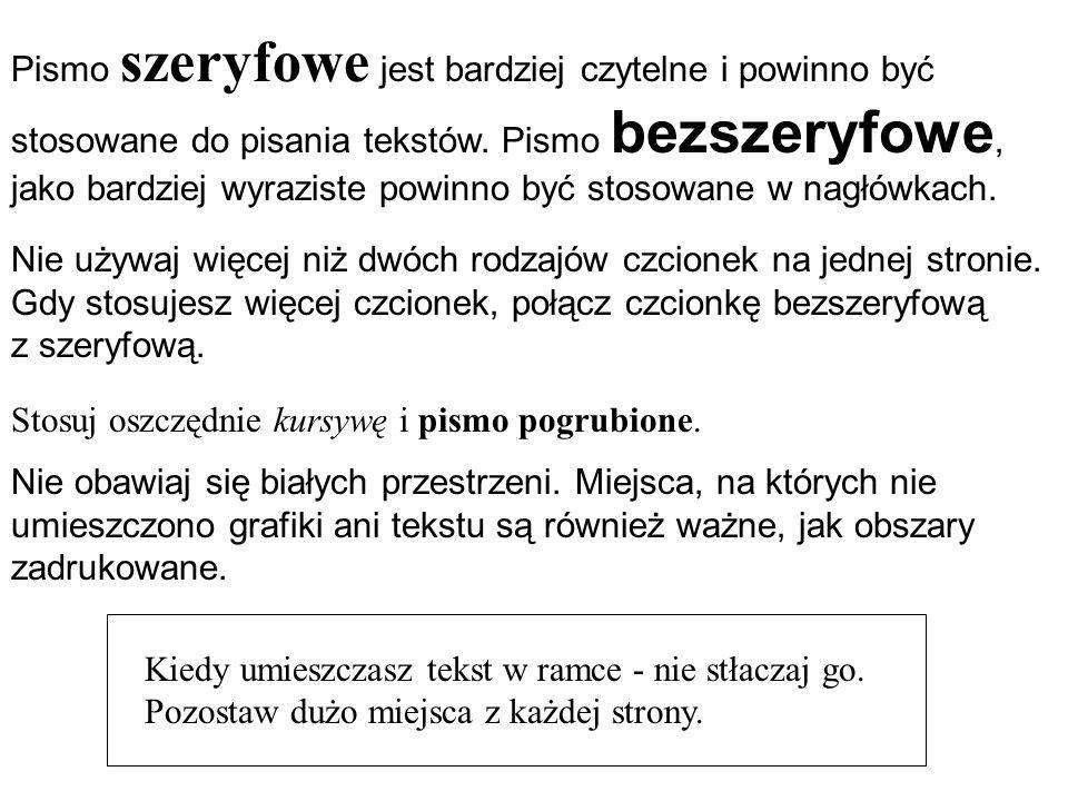 Pismo szeryfowe jest bardziej czytelne i powinno być stosowane do pisania tekstów. Pismo bezszeryfowe, jako bardziej wyraziste powinno być stosowane w