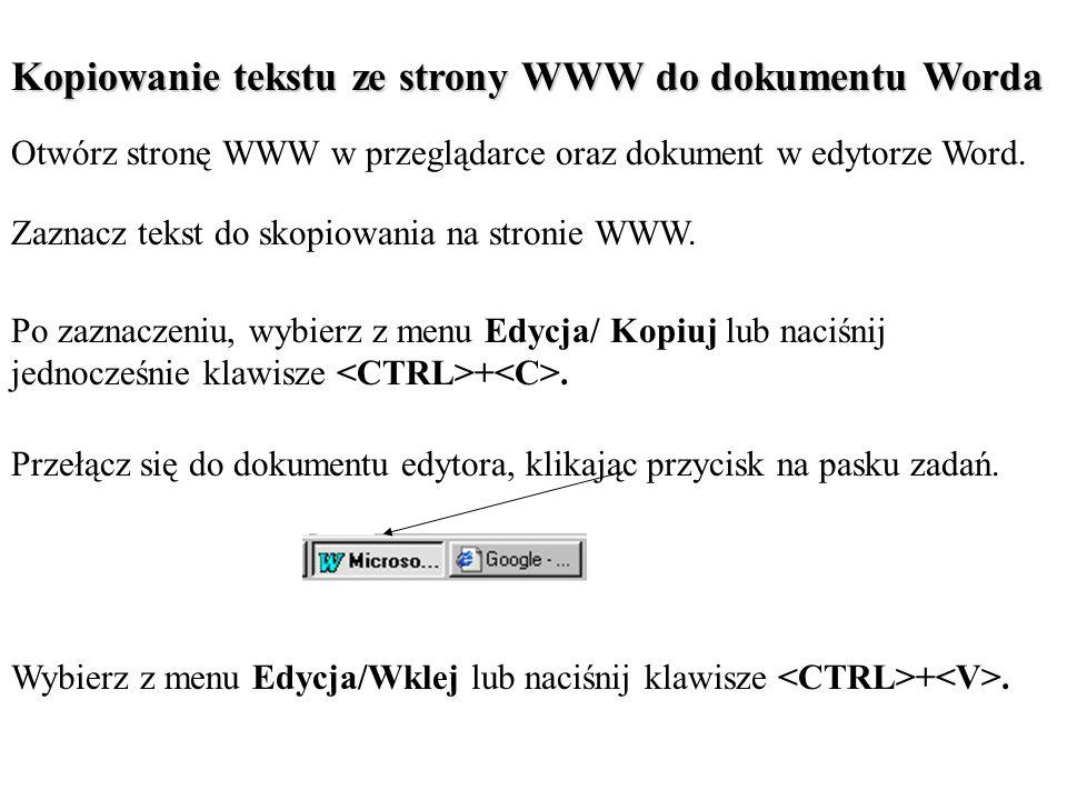 Kopiowanie tekstu ze strony WWW do dokumentu Worda Zaznacz tekst do skopiowania na stronie WWW. Po zaznaczeniu, wybierz z menu Edycja/ Kopiuj lub naci
