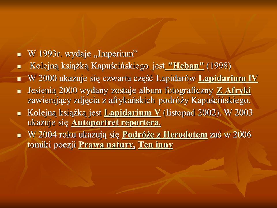 W 1993r. wydaje Imperium W 1993r. wydaje Imperium Kolejną książką Kapuścińskiego jest