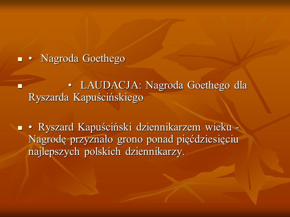 Nagroda Goethego Nagroda Goethego LAUDACJA: Nagroda Goethego dla Ryszarda Kapuścińskiego LAUDACJA: Nagroda Goethego dla Ryszarda Kapuścińskiego Ryszar