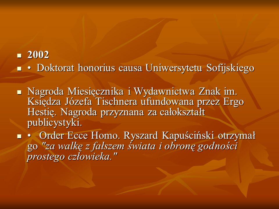 2002 2002 Doktorat honorius causa Uniwersytetu Sofijskiego Doktorat honorius causa Uniwersytetu Sofijskiego Nagroda Miesięcznika i Wydawnictwa Znak im