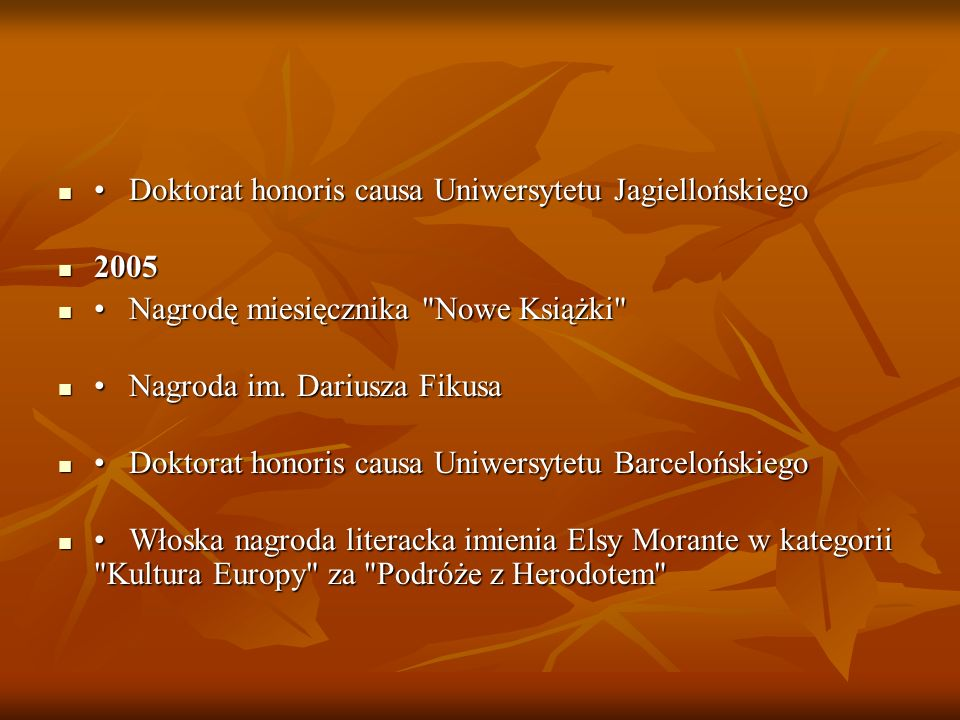 Doktorat honoris causa Uniwersytetu Jagiellońskiego Doktorat honoris causa Uniwersytetu Jagiellońskiego 2005 2005 Nagrodę miesięcznika