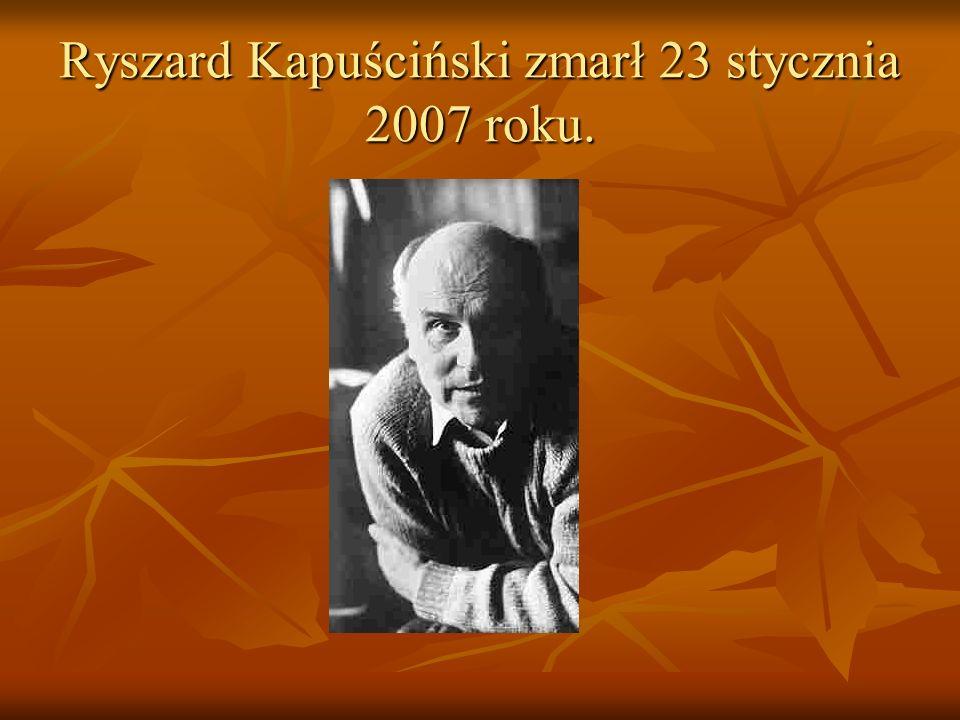 Ryszard Kapuściński zmarł 23 stycznia 2007 roku.
