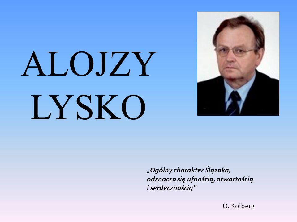 ALOJZY LYSKO Ogólny charakter Ślązaka, odznacza się ufnością, otwartością i serdecznością O. Kolberg
