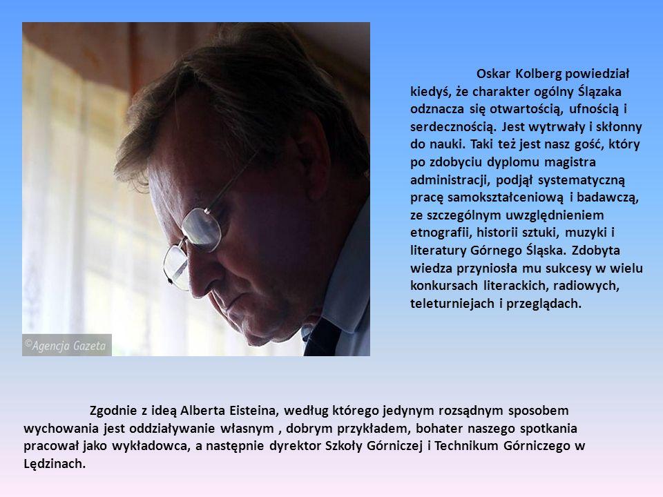 Oskar Kolberg powiedział kiedyś, że charakter ogólny Ślązaka odznacza się otwartością, ufnością i serdecznością. Jest wytrwały i skłonny do nauki. Tak