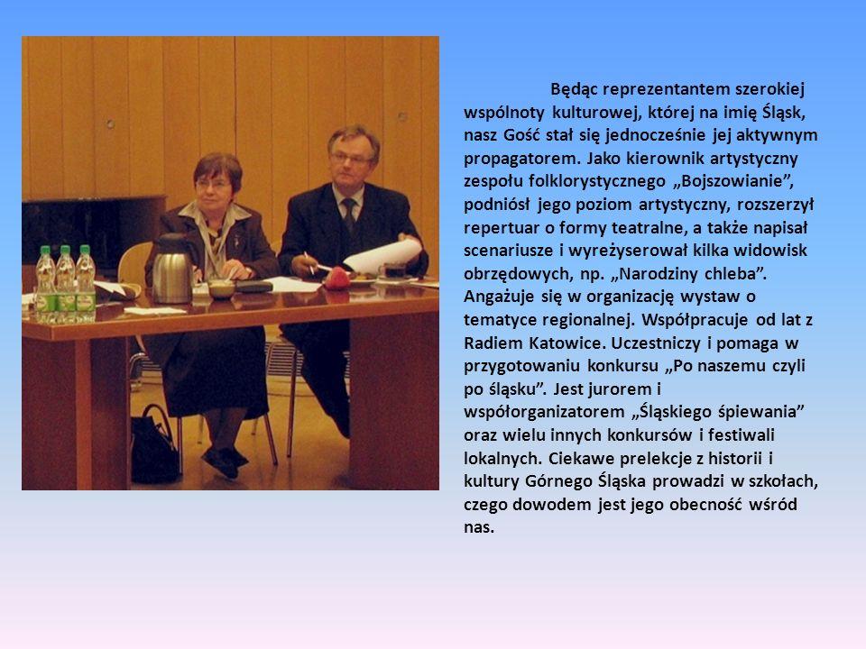 Będąc reprezentantem szerokiej wspólnoty kulturowej, której na imię Śląsk, nasz Gość stał się jednocześnie jej aktywnym propagatorem. Jako kierownik a