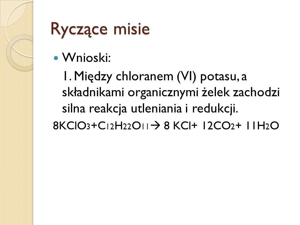 Ryczące misie Wnioski: 1. Między chloranem (VI) potasu, a składnikami organicznymi żelek zachodzi silna reakcja utleniania i redukcji. 8KClO 3 +C 12 H