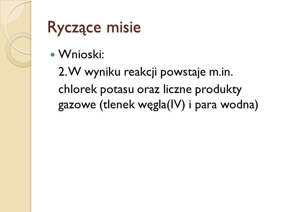 Ryczące misie Wnioski: 2. W wyniku reakcji powstaje m.in. chlorek potasu oraz liczne produkty gazowe (tlenek węgla(IV) i para wodna)