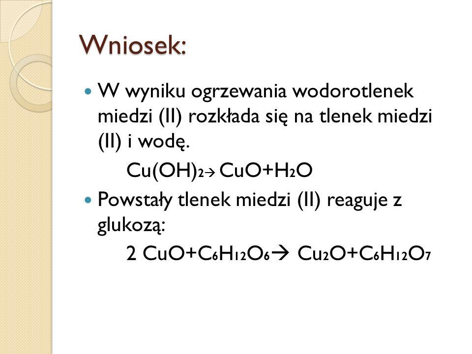 Wniosek: W wyniku ogrzewania wodorotlenek miedzi (II) rozkłada się na tlenek miedzi (II) i wodę. Cu(OH) 2 CuO+H 2 O Powstały tlenek miedzi (II) reaguj