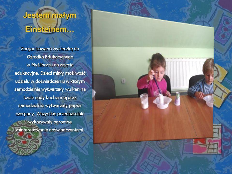 Jestem małym Einsteinem… Zorganizowano wycieczkę do Ośrodka Edukacyjnego w Myśliborzu na zajęcia edukacyjne. Dzieci miały możliwość udziału w doświadc