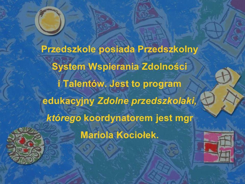 Przedszkole posiada Przedszkolny System Wspierania Zdolności i Talentów. Jest to program edukacyjny Zdolne przedszkolaki, którego koordynatorem jest m