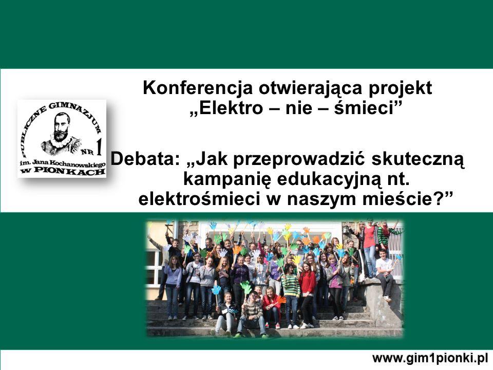 Konferencja otwierająca projekt Elektro – nie – śmieci Debata: Jak przeprowadzić skuteczną kampanię edukacyjną nt. elektrośmieci w naszym mieście? www