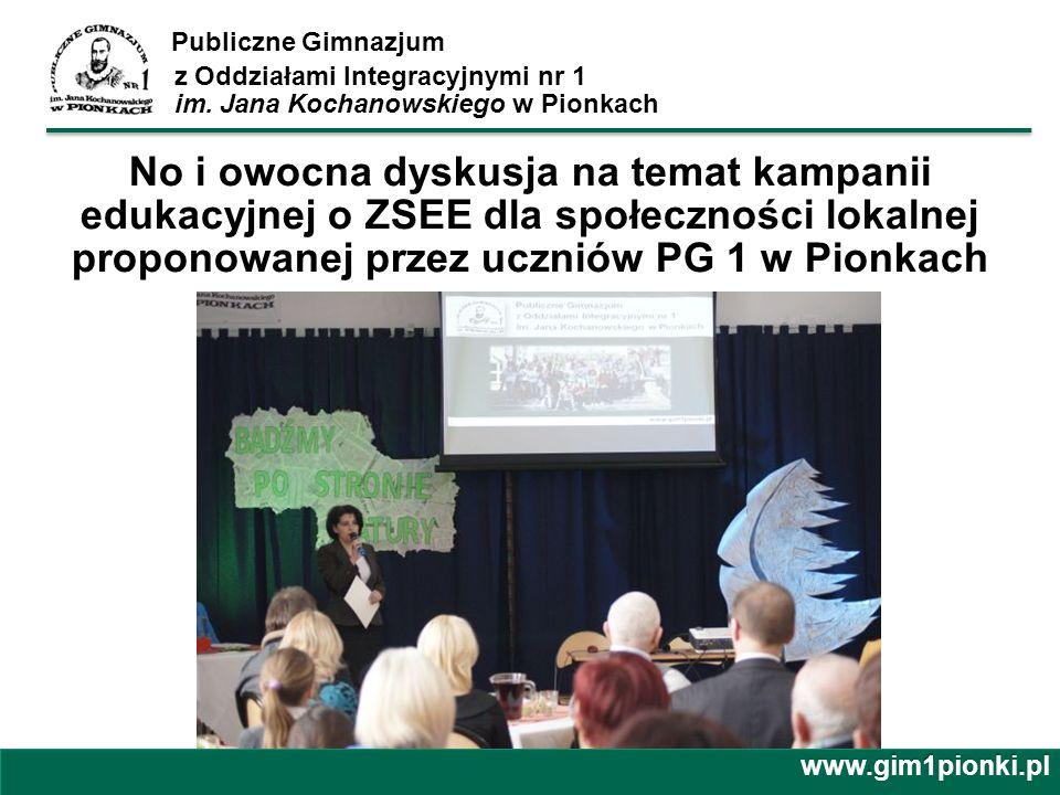 Publiczne Gimnazjum z Oddziałami Integracyjnymi nr 1 im. Jana Kochanowskiego w Pionkachwww.gim1pionki.pl No i owocna dyskusja na temat kampanii edukac