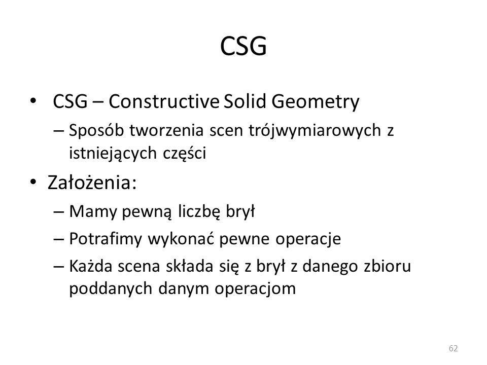 CSG CSG – Constructive Solid Geometry – Sposób tworzenia scen trójwymiarowych z istniejących części Założenia: – Mamy pewną liczbę brył – Potrafimy wy