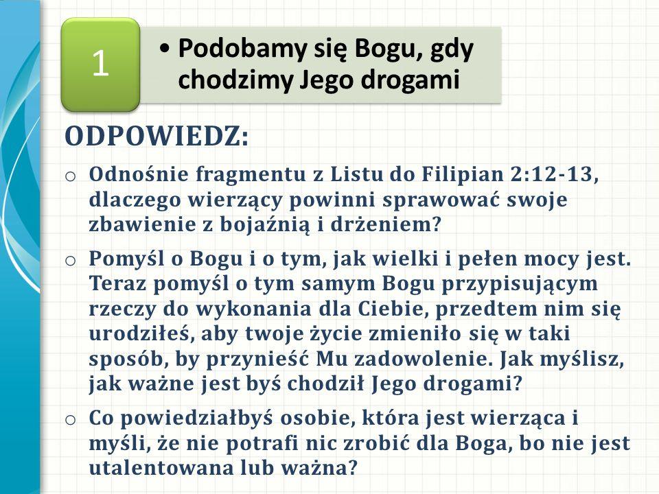 Podobamy się Bogu, gdy chodzimy Jego drogami 1 ODPOWIEDZ: o Odnośnie fragmentu z Listu do Filipian 2:12-13, dlaczego wierzący powinni sprawować swoje