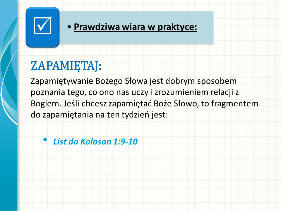 ZAPAMIĘTAJ: Zapamiętywanie Bożego Słowa jest dobrym sposobem poznania tego, co ono nas uczy i zrozumieniem relacji z Bogiem. Jeśli chcesz zapamiętać B