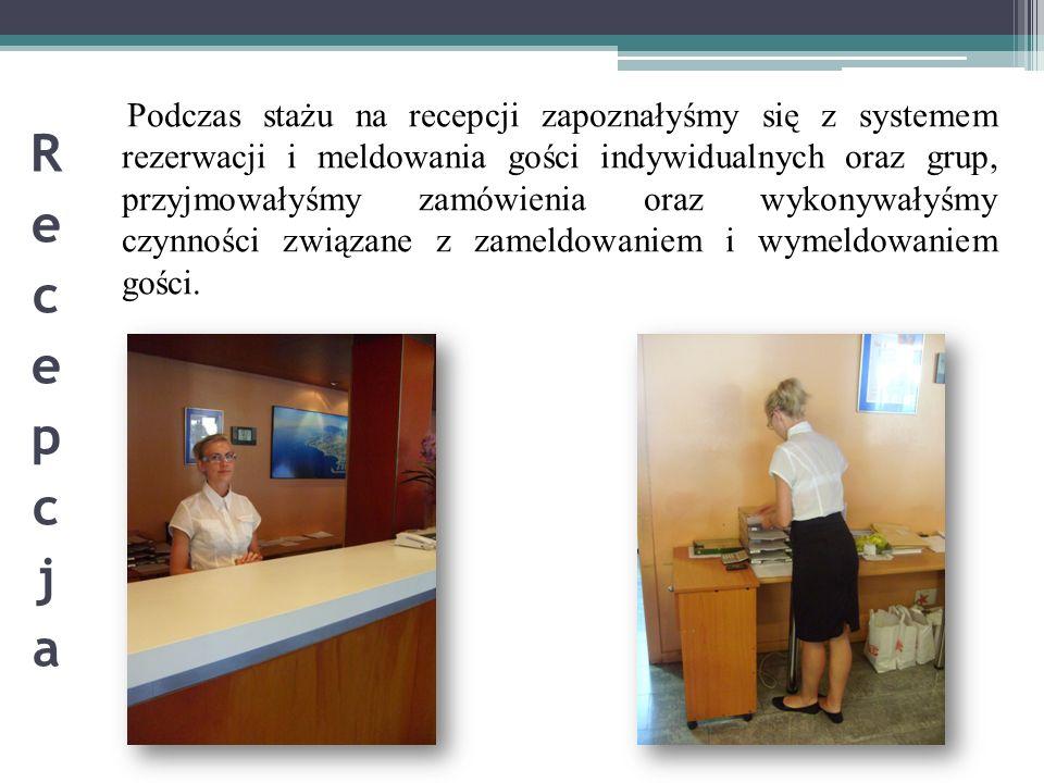 Podczas stażu na recepcji zapoznałyśmy się z systemem rezerwacji i meldowania gości indywidualnych oraz grup, przyjmowałyśmy zamówienia oraz wykonywał