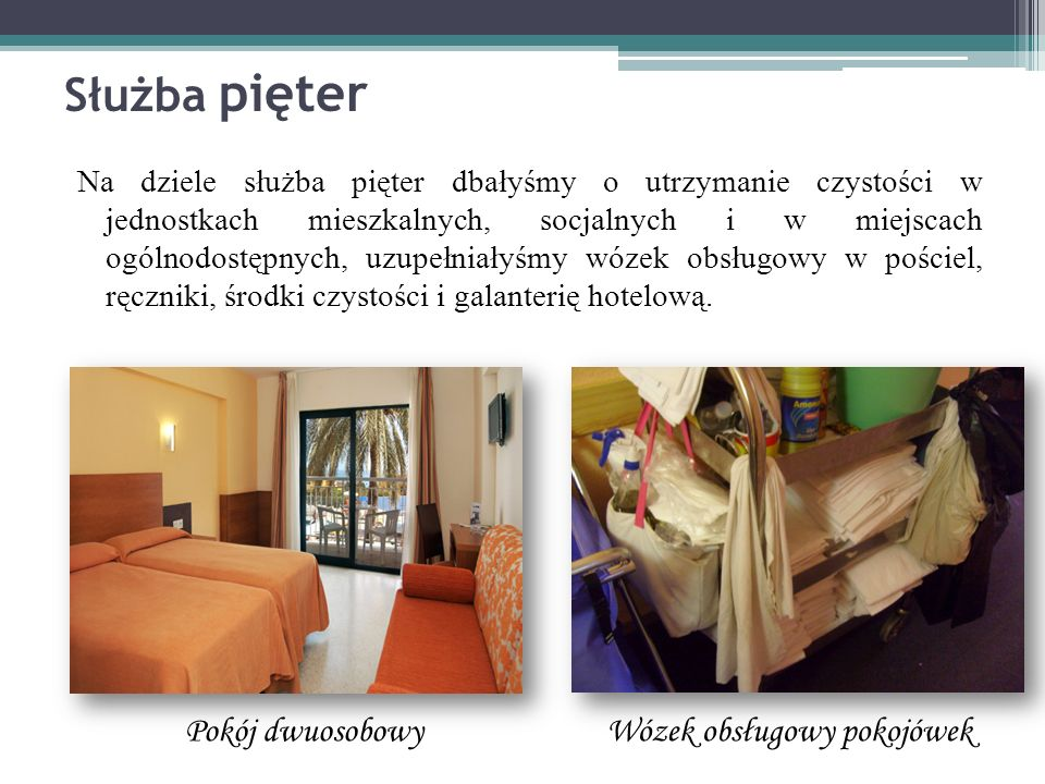 Służba pięter Na dziele służba pięter dbałyśmy o utrzymanie czystości w jednostkach mieszkalnych, socjalnych i w miejscach ogólnodostępnych, uzupełnia