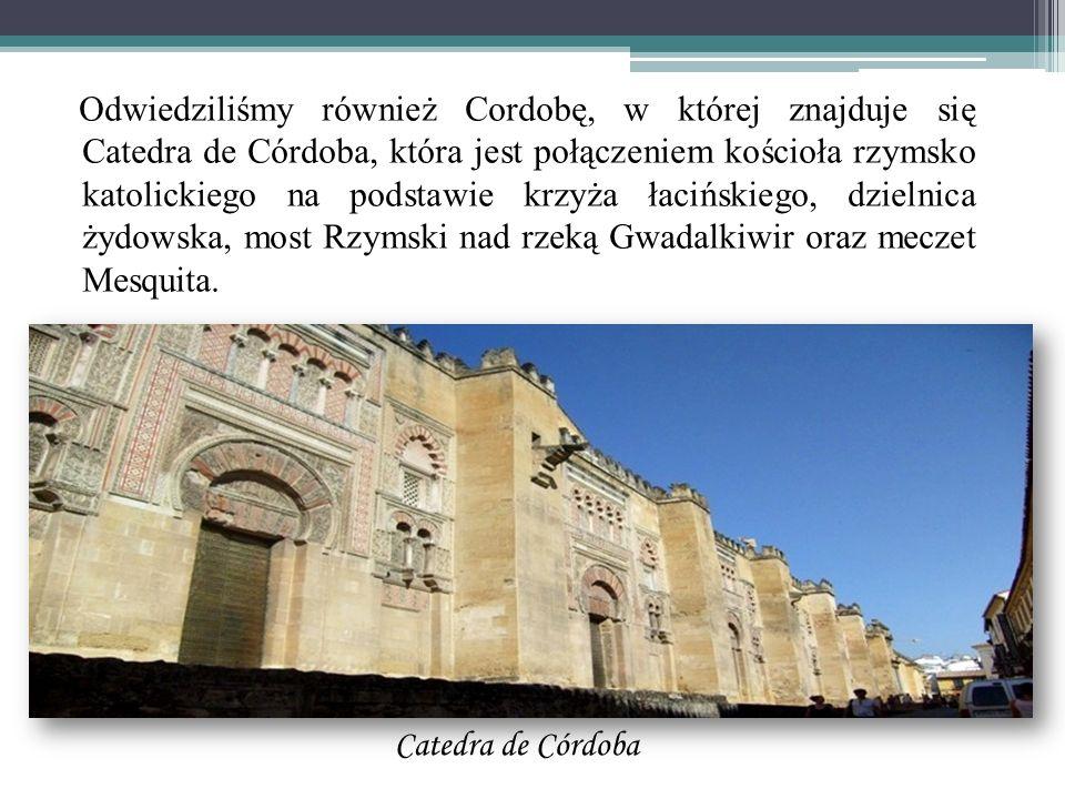 Odwiedziliśmy również Cordobę, w której znajduje się Catedra de Córdoba, która jest połączeniem kościoła rzymsko katolickiego na podstawie krzyża łaci