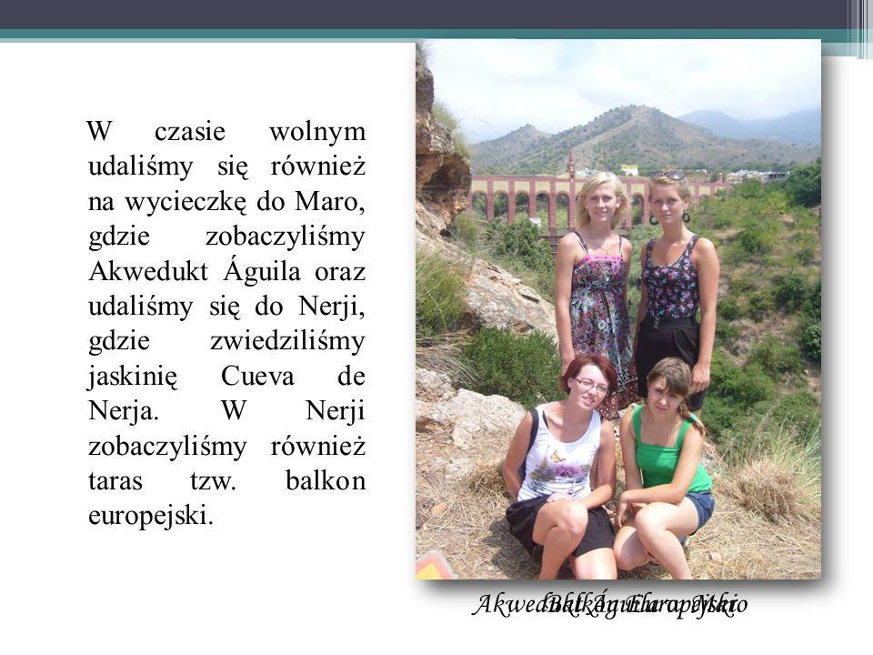 W czasie wolnym udaliśmy się również na wycieczkę do Maro, gdzie zobaczyliśmy Akwedukt Águila oraz udaliśmy się do Nerji, gdzie zwiedziliśmy jaskinię