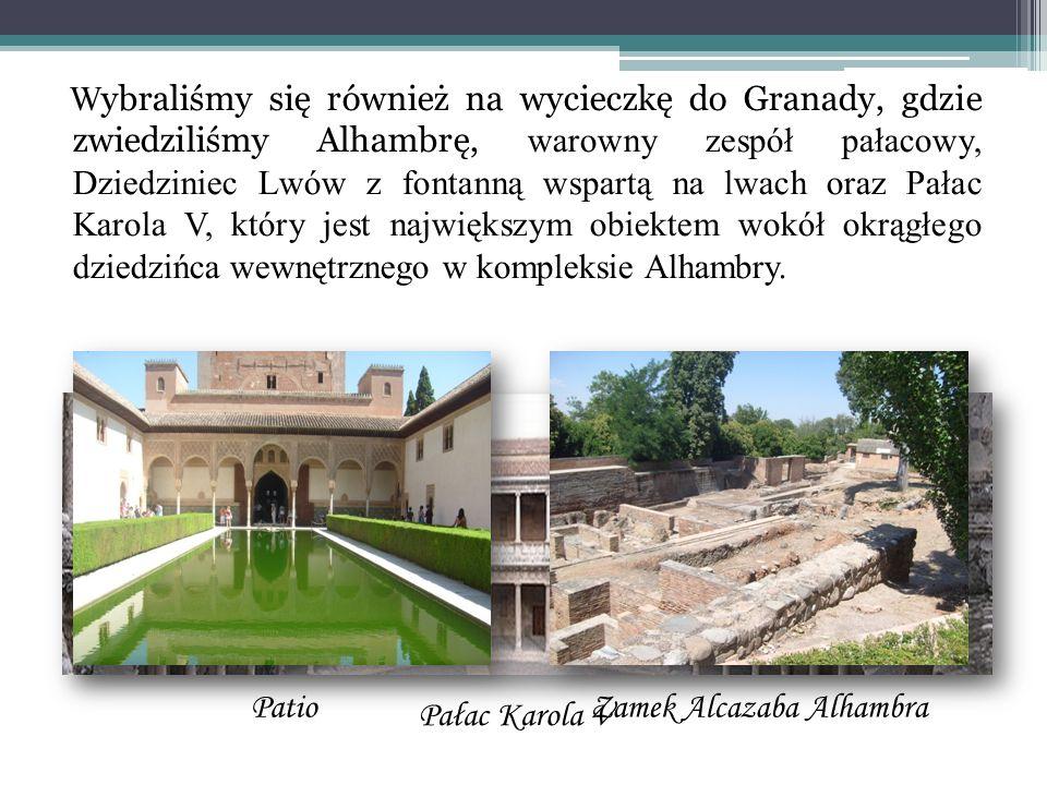 W ybraliśmy się również na wycieczkę do Granady, gdzie zwiedziliśmy Alhambrę, warowny zespół pałacowy, Dziedziniec Lwów z fontanną wspartą na lwach or