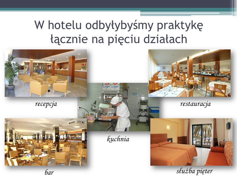 W hotelu odbyłybyśmy praktykę łącznie na pięciu działach recepcja bar kuchnia restauracja służba pięter