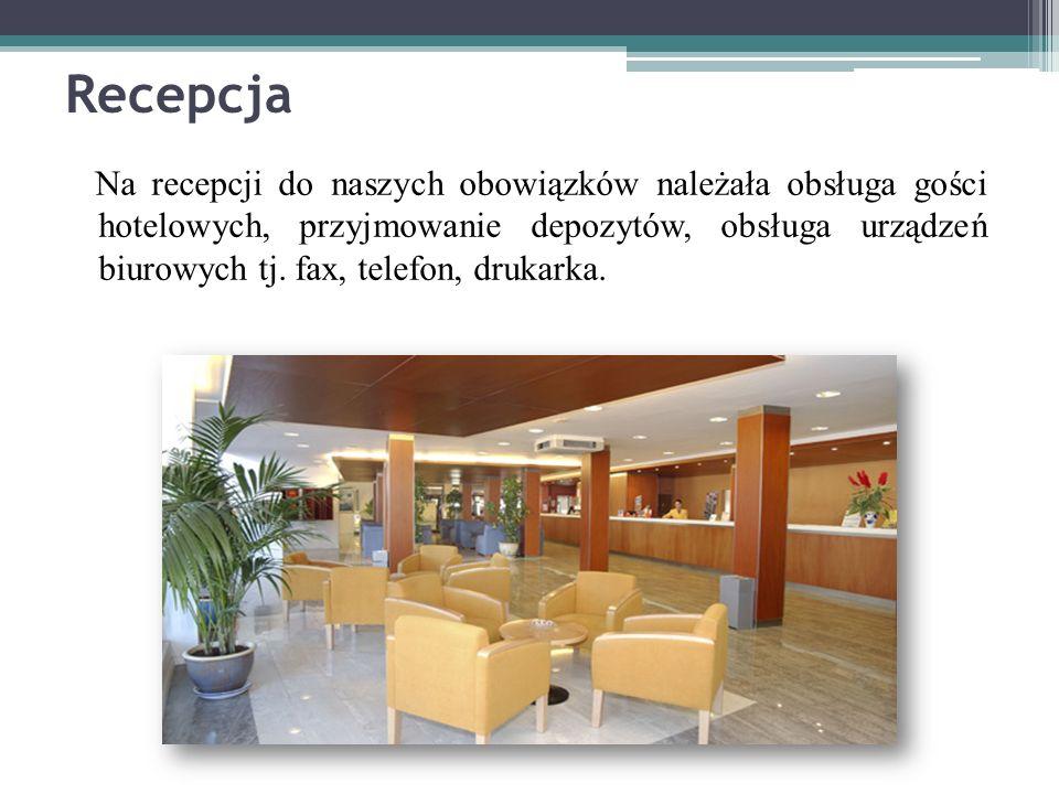 Recepcja Na recepcji do naszych obowiązków należała obsługa gości hotelowych, przyjmowanie depozytów, obsługa urządzeń biurowych tj. fax, telefon, dru
